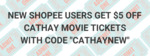 $5 off Cathay Cineplexes Movie Ticket at shopee.lifestyle via Shopee for New Customers (from $3)