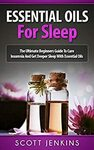 Essential Oils for Sleep: The Ultimate Beginners Guide To Cure Insomnia Kindle Edition - Free @ Amazon