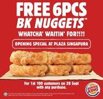 Free 6 Pieces of BK Nuggets with Any Purchase from Burger King (Plaza Singapura)