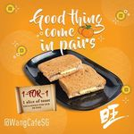 1 for 1 Toast at WangCafe (Facebook Like Required)