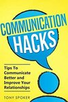 Free eBook - Communication Hacks: Tips To Communicate Better and Improve Your Relationships @ Amazon US