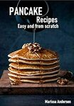Pancake Recipes: Easy and from Scratch Kindle Edition FREE at Amazon