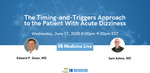 FREE Access to the Live Event: The Timing-and-Triggers Approach to Acute Dizziness